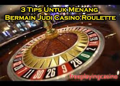 3 Tips Untuk Menang Bermain Judi Casino Roulette
