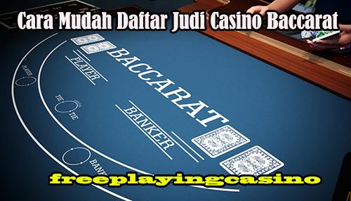 Cara Mudah Daftar Jadi Member Pada Judi Casino Baccarat